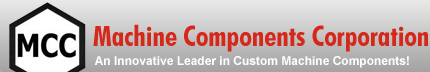 Machine Components Corporation | An Innovative Leader In Custom Machine Components!